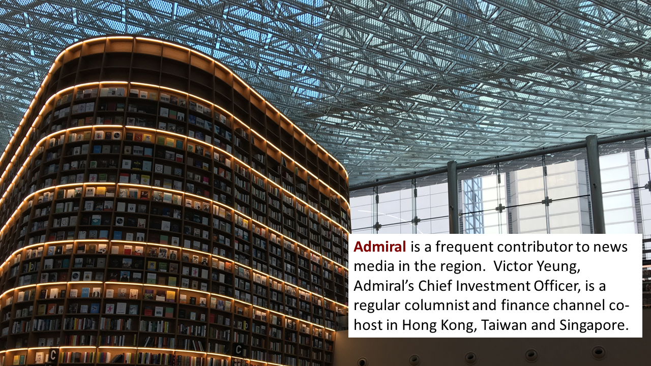 Admiral is a frequent contributor to news media in the region.  Victor Yeung, Admiral's Chief Investment Officer, is a regular columnist and finance channel co-host in Hong Kong, Taiwan and Singapore.