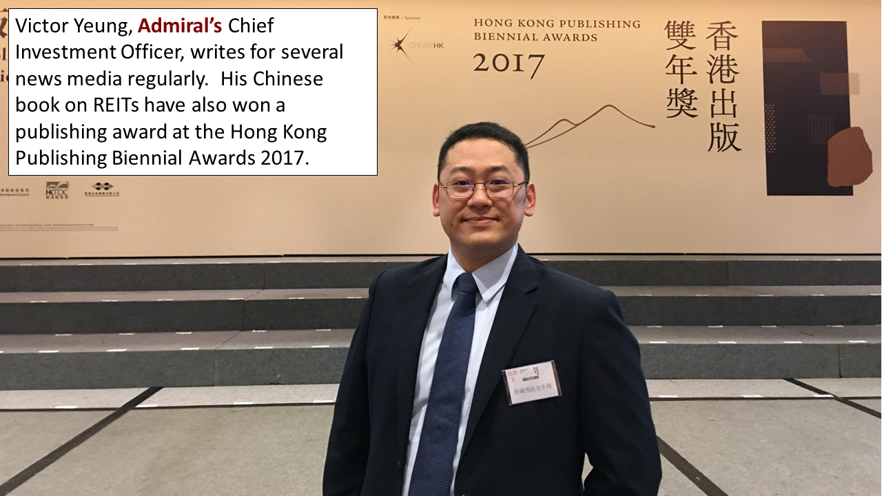 Victor Yeung, Admiral's Chief Investment Officer, writes for several news media regularly.  His Chinese book on REITs have also won a publishing award at the Hong Kong Publishing Biennial Awards 2017.